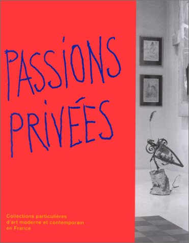 Passions privées. Collections particulières d'art moderne et contemporain en France par Suzanne Pagé