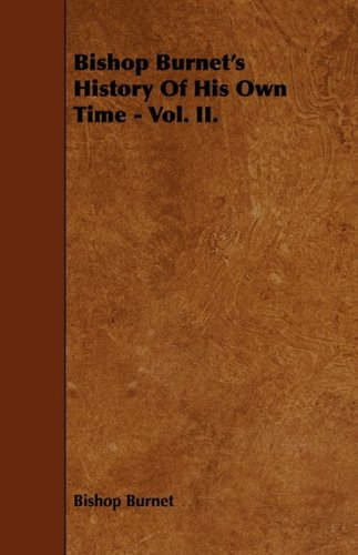 Bishop Burnet's History Of His Own Time - Vol. II.: 2