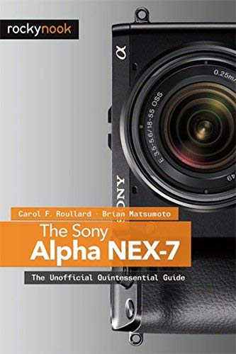 [(The Sony Alpha Nex-7: The Unofficial Quintessential Guide)] [ By (author) Carol F. Roullard, By (author) Brian Matsumoto ] [December, 2012]