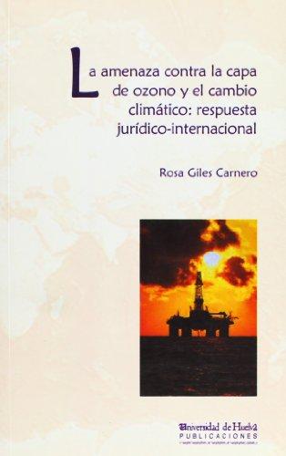 La amenaza contra la capa de ozono y el cambio climático: respuesta jurídico-internacional (Bartolomé de las casas) por Rosa Gines Carnero