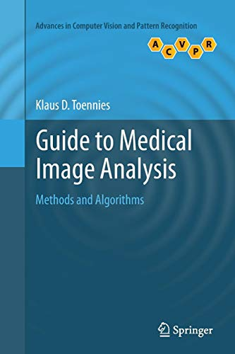 Guide to Medical Image Analysis: Methods and Algorithms (Advances in Computer Vision and Pattern Recognition) (Guide To Medical Image Analysis)