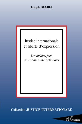 Justice internationale et libert d'expression : Les mdias face aux crimes internationaux