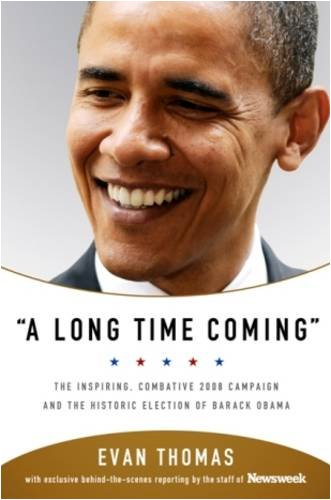 a-long-time-coming-the-inspiring-combative-2008-campaign-and-the-historic-election-of-barack-obama