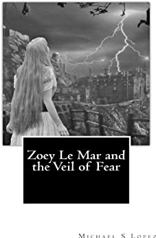 Zoey Le Mar and the Veil of Fear by [Lopez, Michael  S]