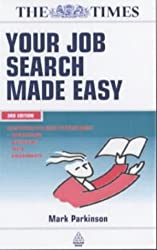 Your Job Search Made Easy: Everything You Need to Know About Applications, Interviews and Tests