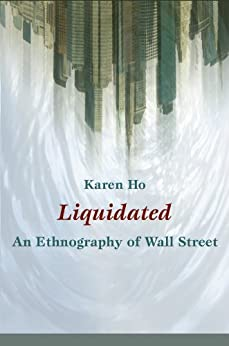 Liquidated: An Ethnography of Wall Street par [Ho, Karen]