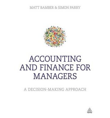 [(Accounting and Finance for Managers: A Decision-Making Approach )] [Author: Matt Bamber] [Apr-2014]