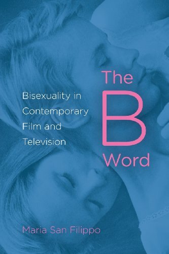 The B Word: Bisexuality in Contemporary Film and Television by Maria San Filippo (2013-04-12)