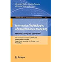 Information Technologies and Mathematical Modelling. Queueing Theory and Applications: 16th International Conference, ITMM 2017, Named After A.F. ... in Computer and Information Science)