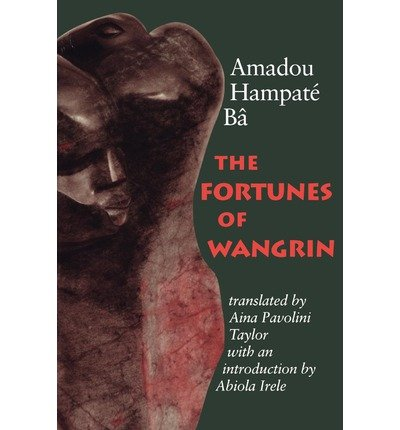 By Amadou Hampate Ba ; Amadou Hampat B? ; Aina P Taylor ; F Abiola Irele ( Author ) [ Fortunes of Wangrin By Mar-2000 Paperback