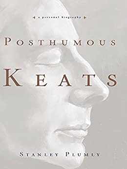 Posthumous Keats: A Personal Biography by [Plumly, Stanley]