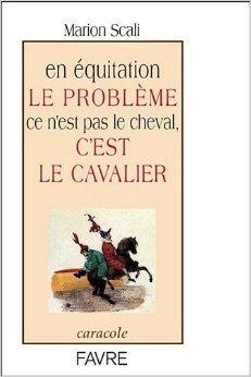 En équitation le problème ce n'est pas le cheval, c'est le cavalier de Marion Scali ( 4 octobre 2012 )
