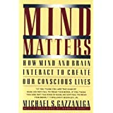 Mind Matters: How Mind and Brain Interact to Create Our Conscious Lives