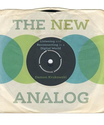 New Analog: Listening and Reconnecting in a Digital World (The MIT Press) por Damon Krukowski
