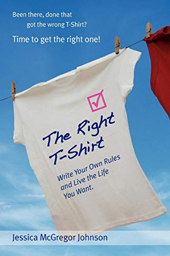 The Right T-Shirt - Write Your Own Rules and Live the Life You Want