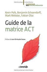 Guide de la matrice ACT par Benjamin Schoendorff