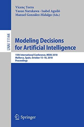 Modeling Decisions for Artificial Intelligence: 15th International Conference, MDAI 2018, Mallorca, Spain, October 15–18, 2018, Proceedings (Lecture Notes in Computer Science)
