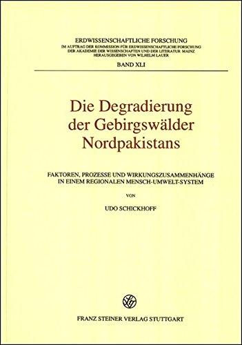 Die Degradierung der Gebirgswälder Nordpakistans: Faktoren, Prozesse und Wirkungszusammenhänge in einem regionalen Mensch-Umwelt-System (Erdwissenschaftliche Forschung, Band 41)