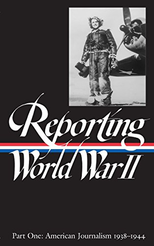 Reporting World War II Vol. 1 (LOA #77): American Journalism 1938-1944 (Library of America Classic Journalism Collection, Band 1)