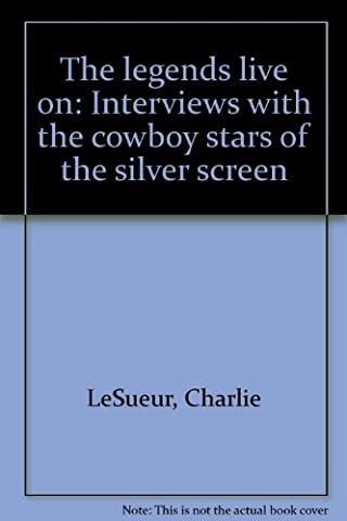 The legends live on: Interviews with the cowboy stars of the silver screen