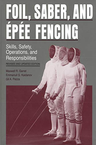 Foil, Saber, and Épée Fencing: Skills, Safety, Operations, and Responsibilities por Maxwell R. Garret