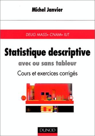 Statistique descriptive : Avec ou sans tableur, cours et exercices corrigés par Michel Janvier
