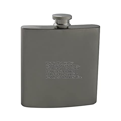 6oz Stainless steel hip flask of 10 year olds nowadays runnin round with iPhones...When I was 10 I was runnin round listening to Aqua on my discman strugglin to keep my two tamagochi alive