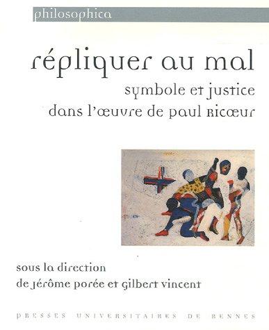 Répliquer au mal : Symbole et justicedans l'oeuvre de Paul Ricoeur