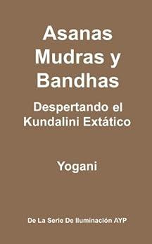 Asanas, Mudras y Bandhas - Despertando el Kundalini Extático (La Serie de Iluminación AYP nº 4) (Spanish Edition) di [Yogani]