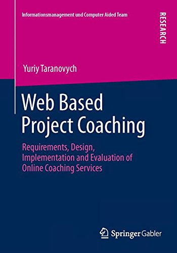 Web Based Project Coaching: Requirements, Design, Implementation and Evaluation of Online Coaching Services (Informationsmanagement und Computer Aided Team)