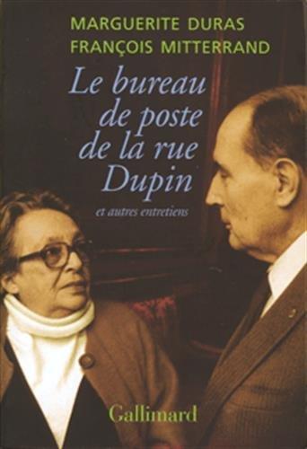 Le bureau de poste de la rue Dupin et autres entretiens par Marguerite Duras, François Mitterrand