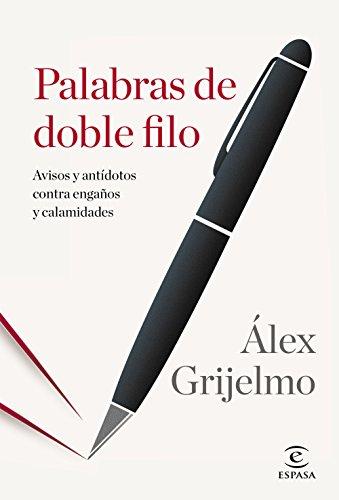 Palabras de doble filo: AVISOS Y ANTÍDOTOS CONTRA ENGAÑOS Y CALAMIDADES (FUERA DE COLECCIÓN Y ONE SHOT) por Álex Grijelmo