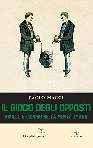 Il gioco degli opposti. Apollo e Dioniso nella mente umana por Paolo Maggi