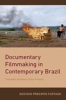 Documentary Filmmaking In Contemporary Brazil: Cinematic Archives Of The Present por Gustavo Procopio Furtado epub