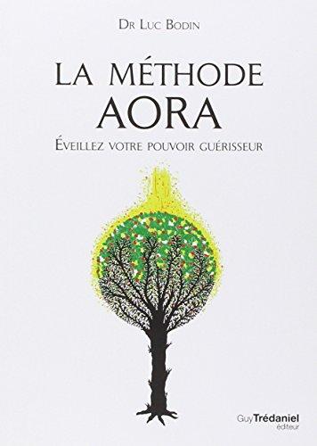 La méthode Aora : Éveillez votre pouvoir guérisseur par Luc Bodin