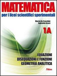 Matematica per i Licei scientifici sperimentali. Vol. 1A: Equazioni, disequazioni e funzioni-Geometria analitica. Con espansione online. Per le Scuole