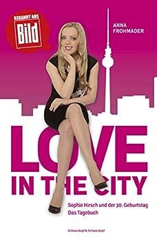 Love in the City: Sophie Hirsch und der 30. Geburtstag.  Das Tagebuch
