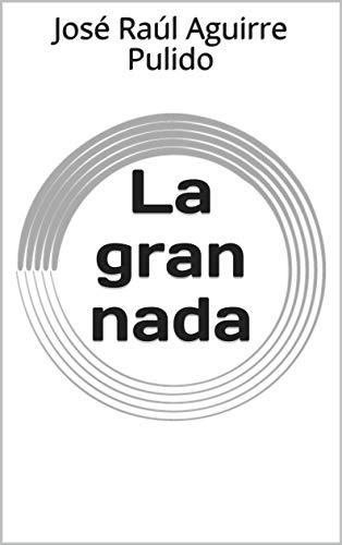 La gran nada por José Raúl Aguirre Pulido