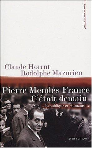 Pierre Mendès France, c'était demain : République & Humanisme par Claude Horrut