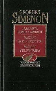 La muerte ronda a Maigret. Maigret en el Pricatt's. Maigret y el fantasma par Georges Simenon