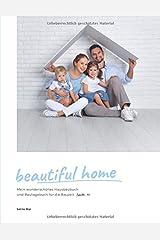 beautiful home: Mein wunderschönes Hausbaubuch und Bautagebuch für die Bauzeit (TypeNr. 19) Taschenbuch