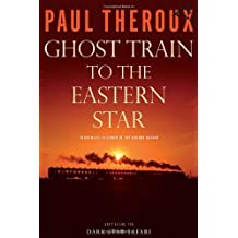 Ghost Train to the Eastern Star: On the Tracks of the Great Railway Bazaar by Paul Theroux (2008-08-18)