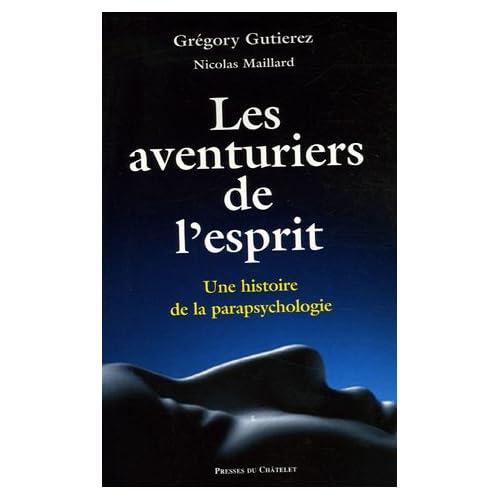 Les aventuriers de l'esprit. Une histoire de la parapsychologie