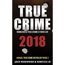 True Crime 2018: Homicide & True Crime Stories of 2018 (Annual True Crime Anthology Book 3) (English Edition)