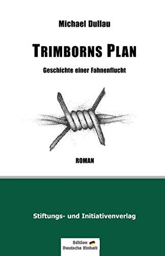 """TRIMBORNS PLAN: Geschichte einer Fahnenflucht (Edition """"Deutsche Einheit"""")"""