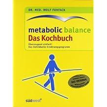 Metabolic Balance - das Kochbuch: neue kreative Rezeptideen zum individuellen Ernährungsprogramm
