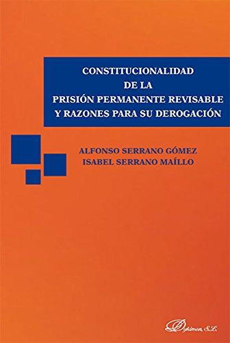 Constitucionalidad de la prisión permanente revisable y razones para su derogación. por María Isabel Serrano Maíllo