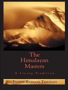 The Himalayan Masters: A Living Tradition by [Tigunait, Pandit Rajmani]