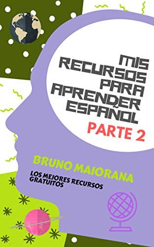 Mis Recursos Para Aprender Español Parte 2 (Learn Spanish nº 3) par Bruno Maiorana