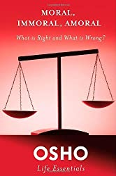 Moral, Immoral, Amoral: What Is Right and What Is Wrong? (Osho Life Essentials) by Osho (2013-03-12)